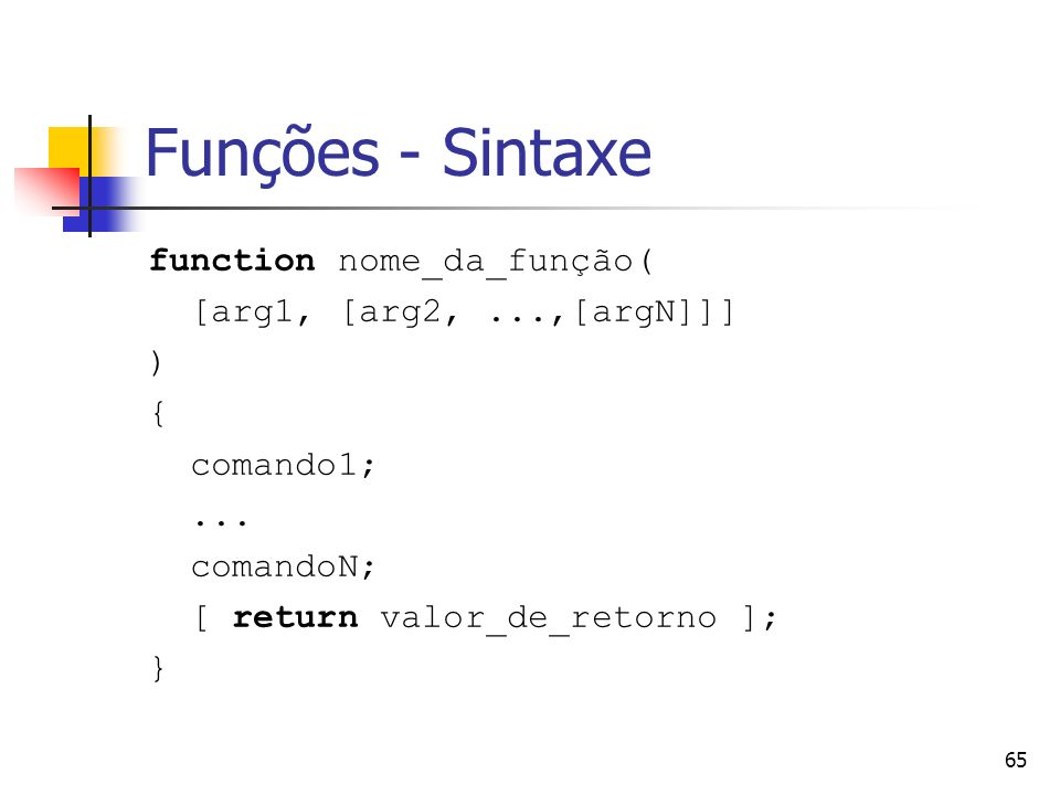 Funções - Sintaxe function nome_da_função( [arg1, [arg2, ...,[argN]]]